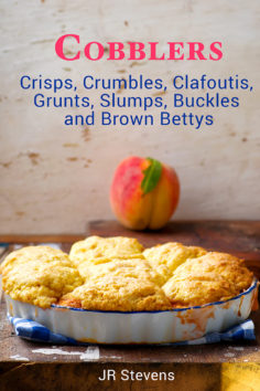 Cobblers Crisps, Crumbles, Clafoutis, Grunts, Slumps, Buckles and Brown Bettys