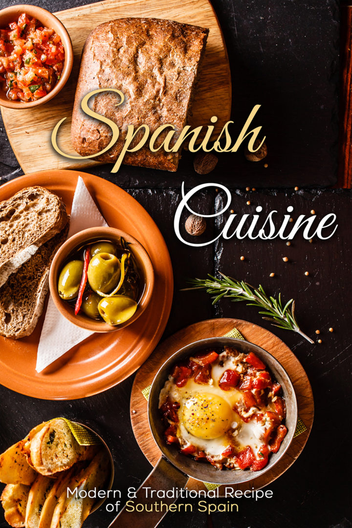 Spanish Cuisine: Modern & Traditional Recipes of Southern Spain