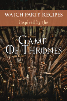 Watch Party Recipes: Inspired by the Game of Thrones