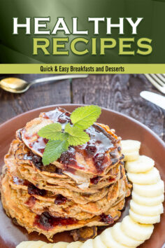 Healthy Recipes: Quick & Easy Breakfasts and Desserts